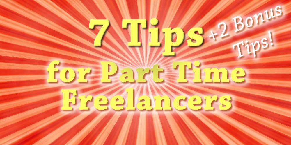 7 Important Tips for Part Time Freelancers +  2 Bonus Tips!